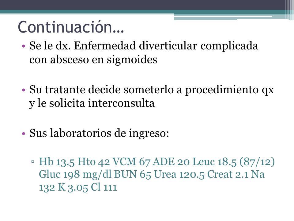 Continuación… Se le dx. Enfermedad diverticular complicada con absceso en sigmoides Su tratante decide someterlo a procedimiento qx y le solicita inte