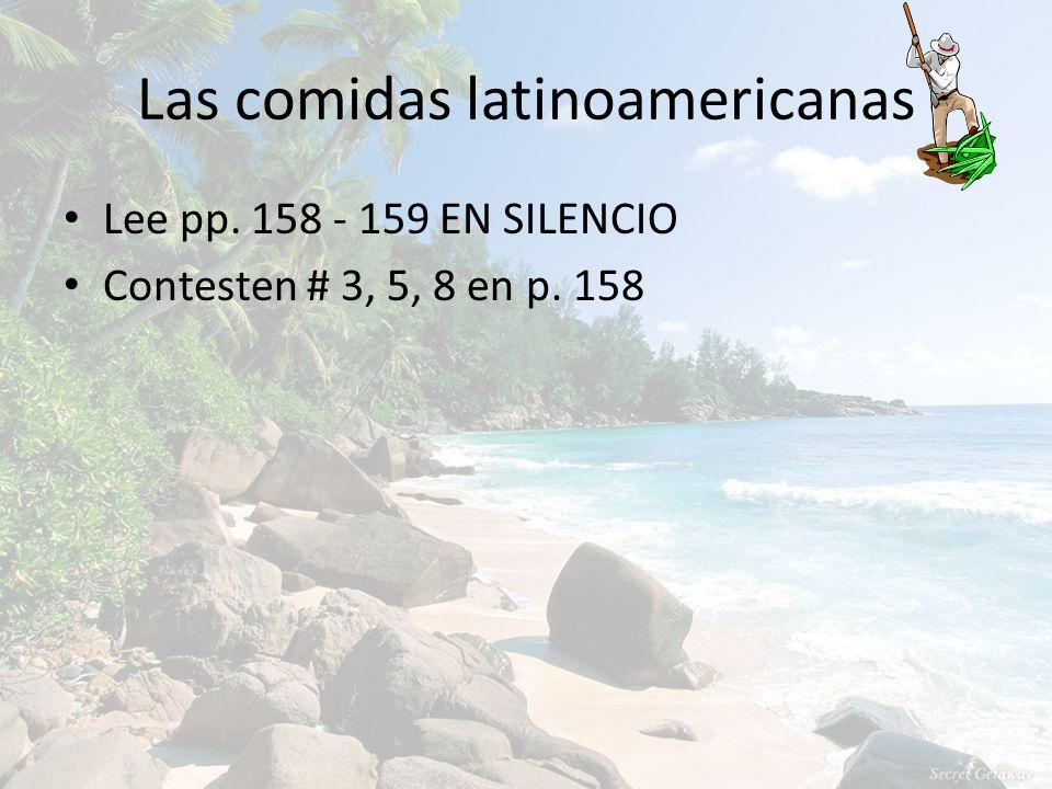 Las comidas latinoamericanas Lee pp. 158 - 159 EN SILENCIO Contesten # 3, 5, 8 en p. 158