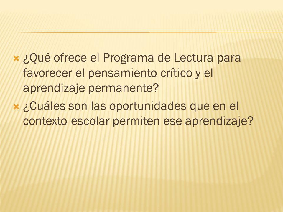 ¿Qué ofrece el Programa de Lectura para favorecer el pensamiento crítico y el aprendizaje permanente? ¿Cuáles son las oportunidades que en el contexto