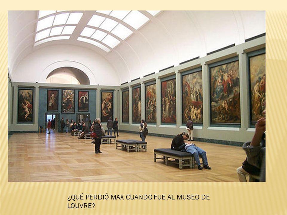 ¿QUÉ PERDIÓ MAX CUANDO FUE AL MUSEO DE LOUVRE?