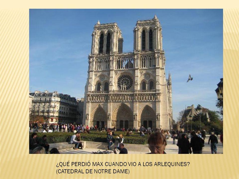 ¿QUÉ PERDIÓ MAX CUANDO VIO A LOS ARLEQUINES? (CATEDRAL DE NOTRE DAME)