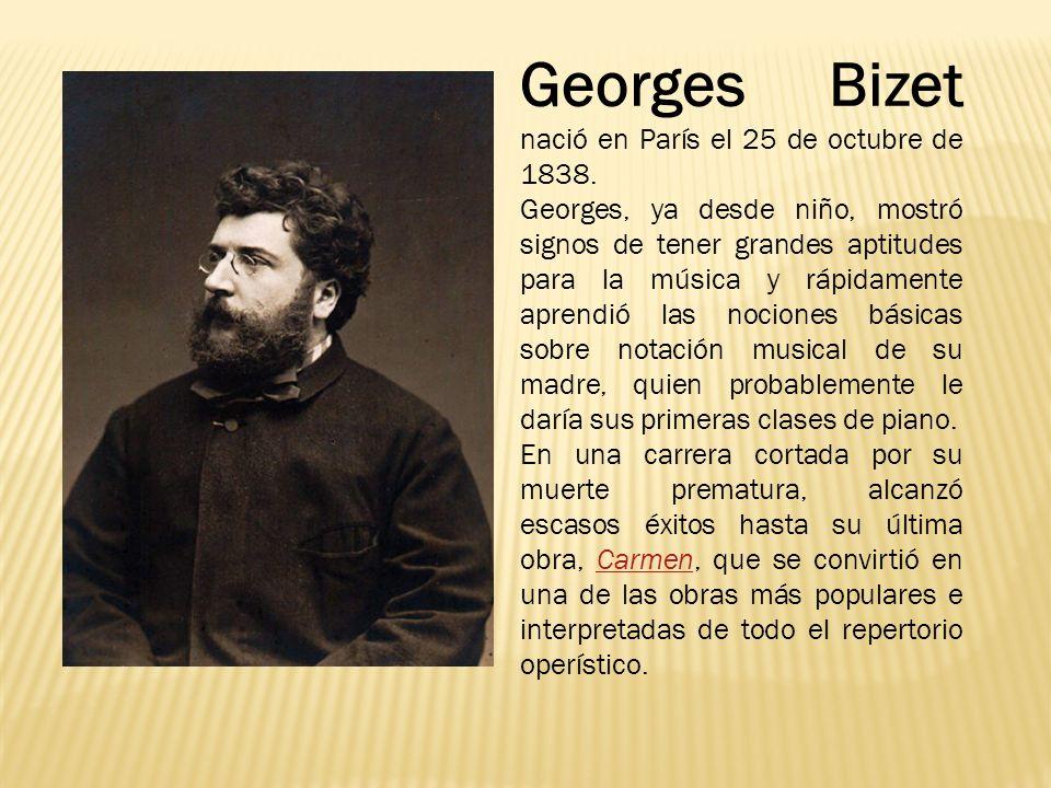 Georges Bizet nació en París el 25 de octubre de 1838. Georges, ya desde niño, mostró signos de tener grandes aptitudes para la música y rápidamente a