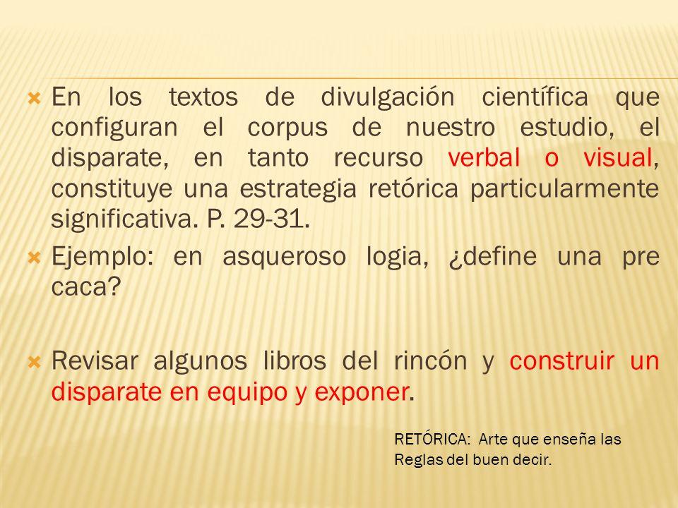 En los textos de divulgación científica que configuran el corpus de nuestro estudio, el disparate, en tanto recurso verbal o visual, constituye una es