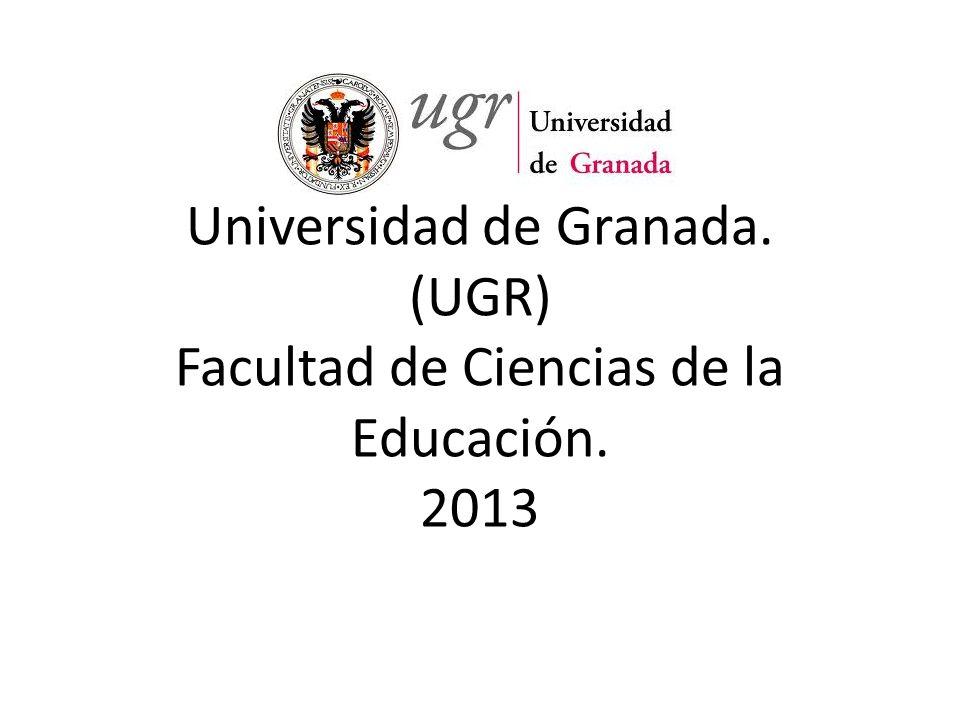 Universidad de Granada. (UGR) Facultad de Ciencias de la Educación. 2013