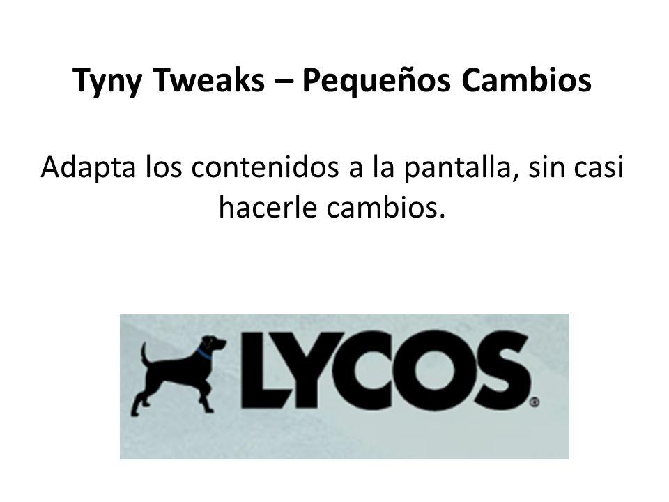 Tyny Tweaks – Pequeños Cambios Adapta los contenidos a la pantalla, sin casi hacerle cambios.