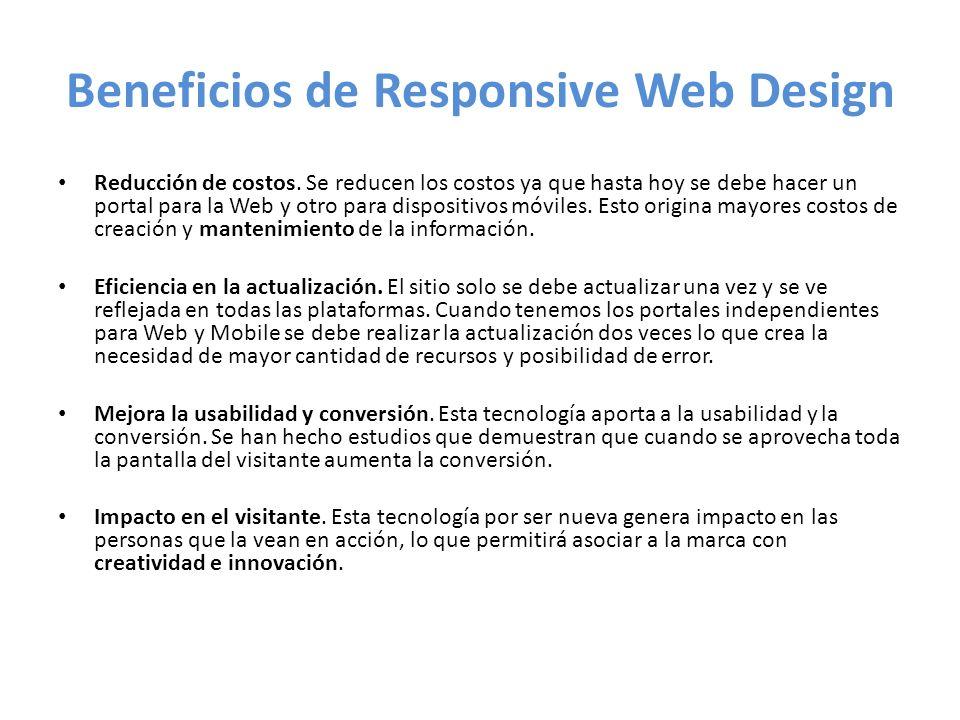 Beneficios de Responsive Web Design Reducción de costos.