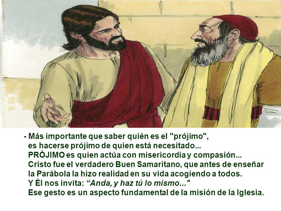 - Y Jesús concluye: Anda, haz tú lo mismo .La Parábola nos dice que...
