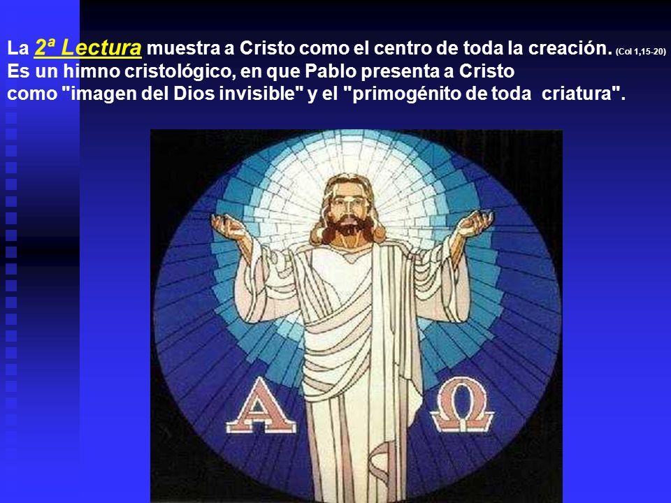 La 2ª Lectura muestra a Cristo como el centro de toda la creación.