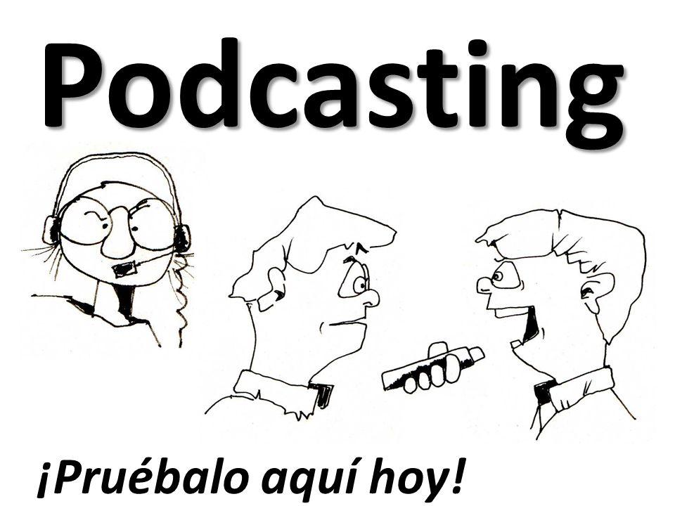 Podcasting ¡Pruébalo aquí hoy!