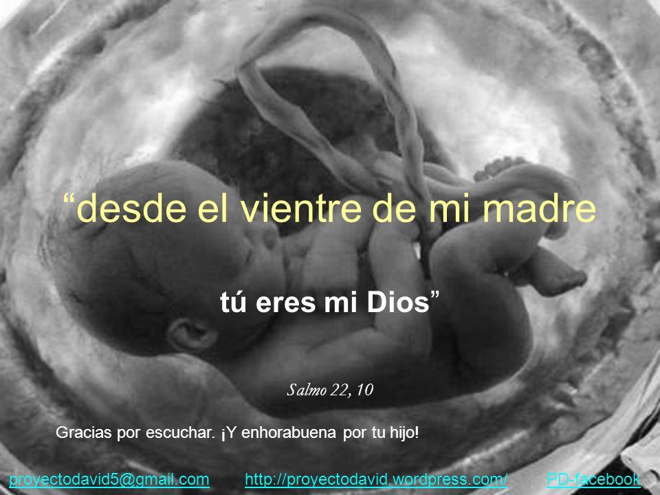 desde el vientre de mi madre tú eres mi Dios Salmo 22, 10 Gracias por escuchar.