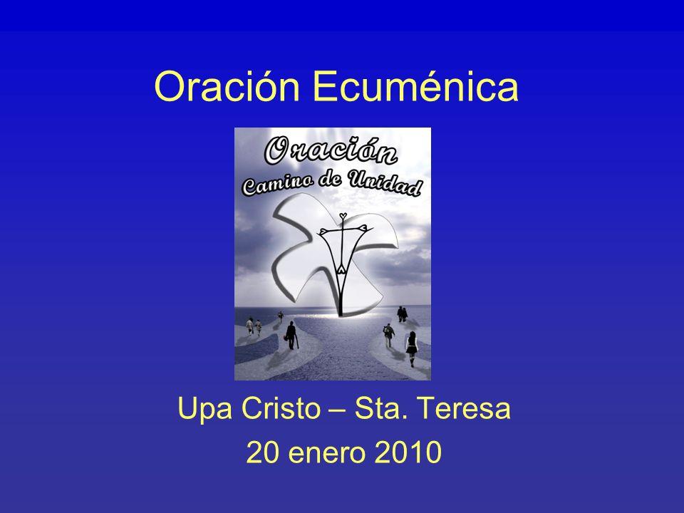 Oración Ecuménica Upa Cristo – Sta. Teresa 20 enero 2010