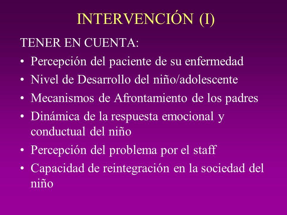INTERVENCIÓN (I) TENER EN CUENTA: Percepción del paciente de su enfermedad Nivel de Desarrollo del niño/adolescente Mecanismos de Afrontamiento de los