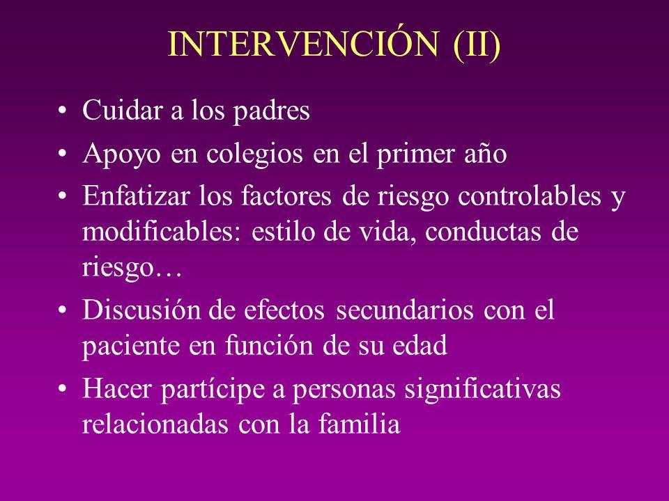 INTERVENCIÓN (II) Cuidar a los padres Apoyo en colegios en el primer año Enfatizar los factores de riesgo controlables y modificables: estilo de vida,