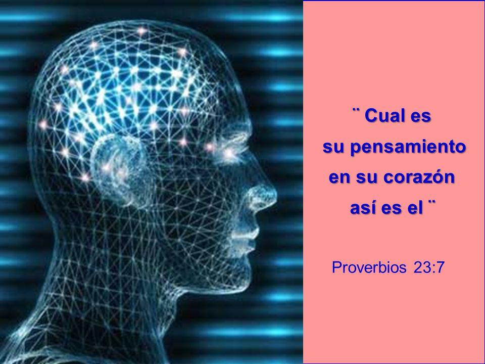 ¨ Cual es su pensamiento su pensamiento en su corazón así es el ¨ Proverbios 23:7