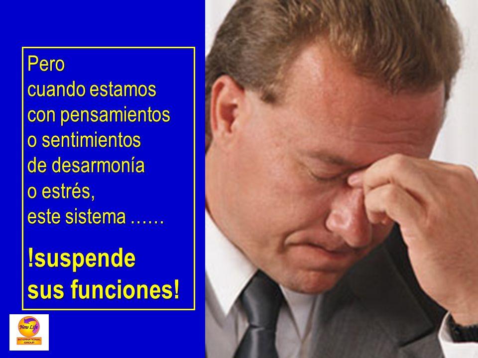 Pero cuando estamos con pensamientos o sentimientos de desarmonía o estrés, este sistema …… !suspende sus funciones!