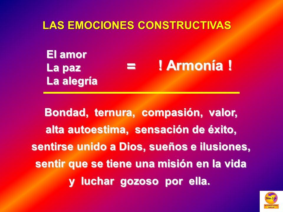 LAS EMOCIONES CONSTRUCTIVAS El amor La paz La alegría = ! Armonía ! Bondad, ternura, compasión, valor, alta autoestima, sensación de éxito, sentirse u