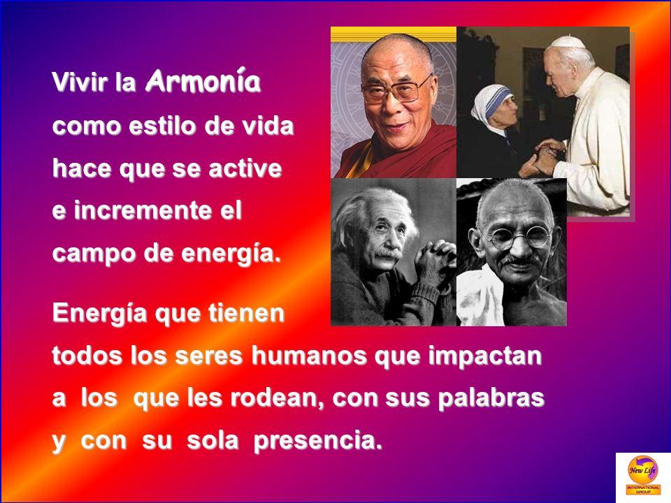Vivir la Armonía como estilo de vida hace que se active e incremente el campo de energía. Energía que tienen todos los seres humanos que impactan a lo