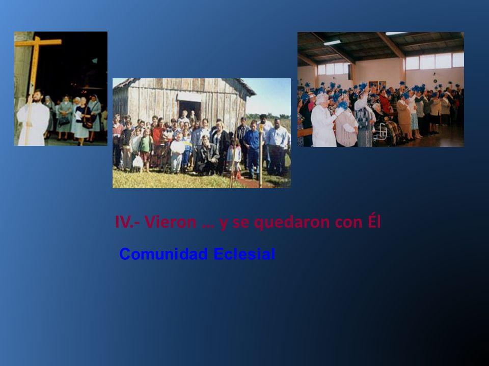 IV.- Vieron … y se quedaron con Él Comunidad Eclesial