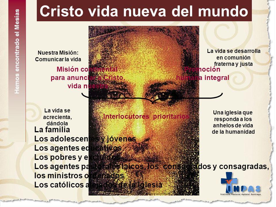 Cristo vida nueva del mundo Misión continental para anunciar a Cristo, vida nuestra Promoción humana integral Interlocutores prioritarios La familia L