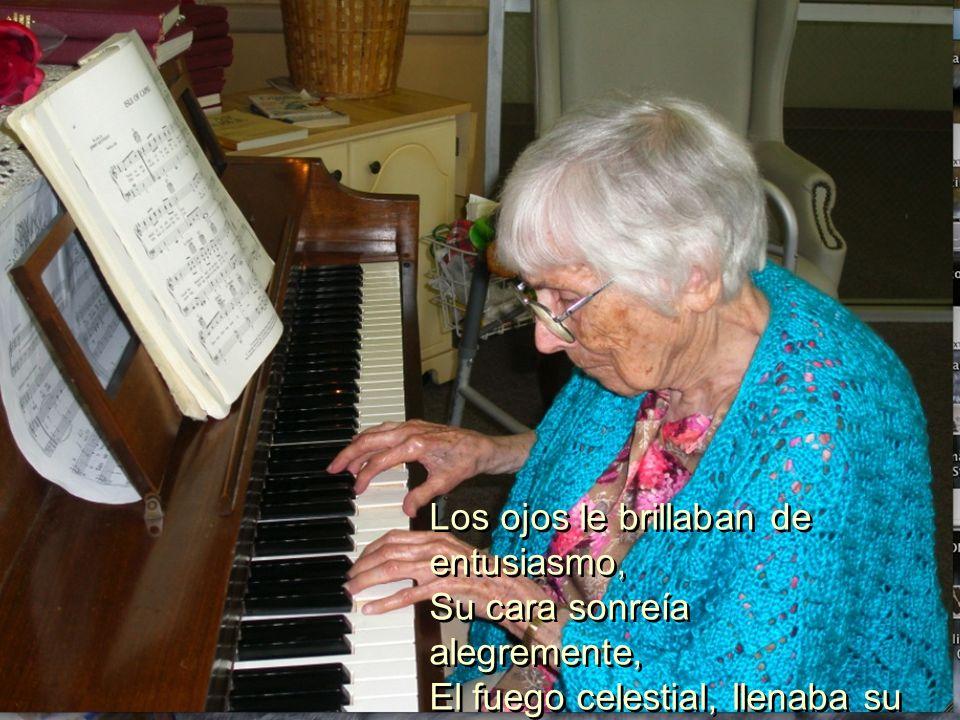 Escuchaba en el templo a la ancianita Que con gozo y amor incomparables Ofrecía a su Señor música y cantos Con magistral destreza, al alabarle. Escuch