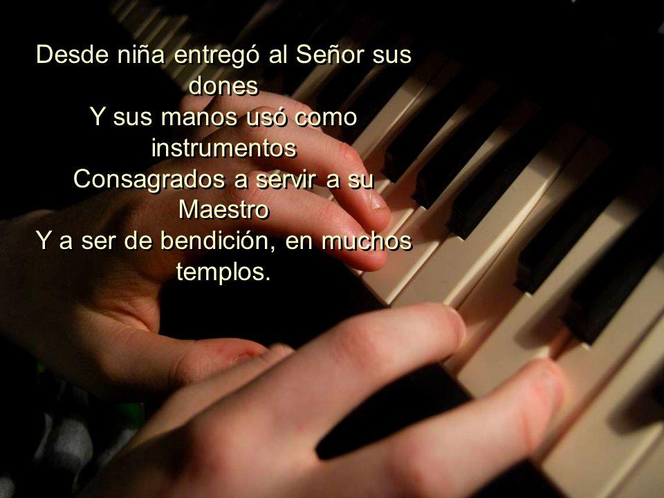 Con el piano, proclamaba el evangelio, Exaltando a Jesús, que a todos ama, Y su música decía que Cristo salva, Y al caído, restaura, anima y sana. Con