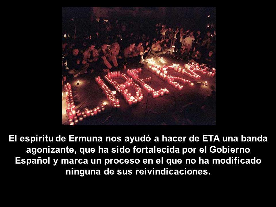El espíritu de Ermuna nos ayudó a hacer de ETA una banda agonizante, que ha sido fortalecida por el Gobierno Español y marca un proceso en el que no ha modificado ninguna de sus reivindicaciones.