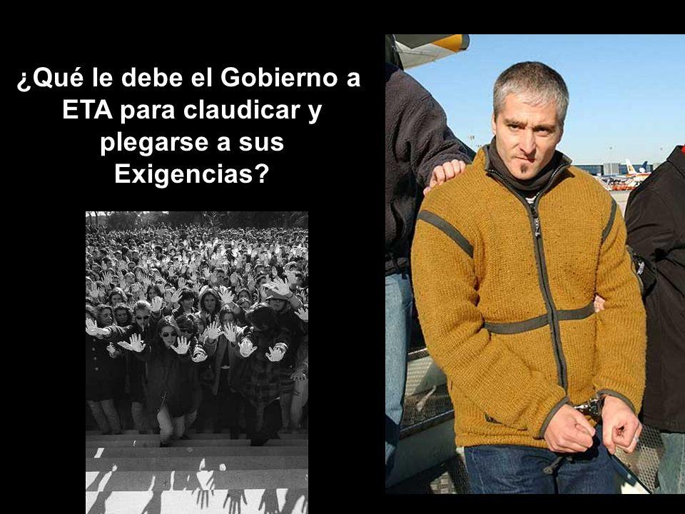 ¿Qué le debe el Gobierno a ETA para claudicar y plegarse a sus Exigencias?