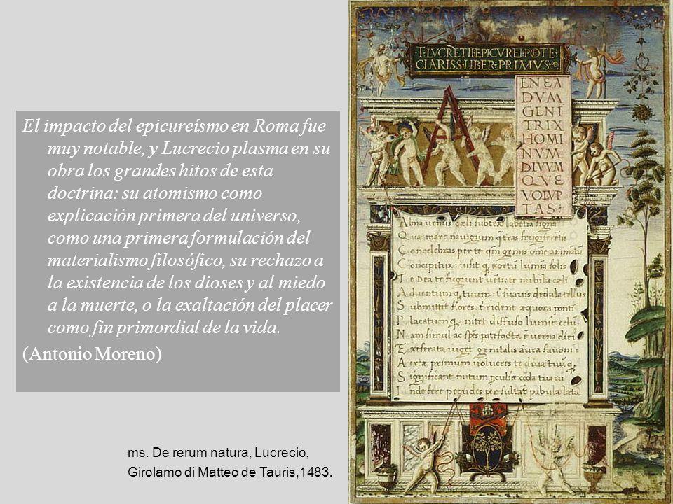 El impacto del epicureísmo en Roma fue muy notable, y Lucrecio plasma en su obra los grandes hitos de esta doctrina: su atomismo como explicación prim