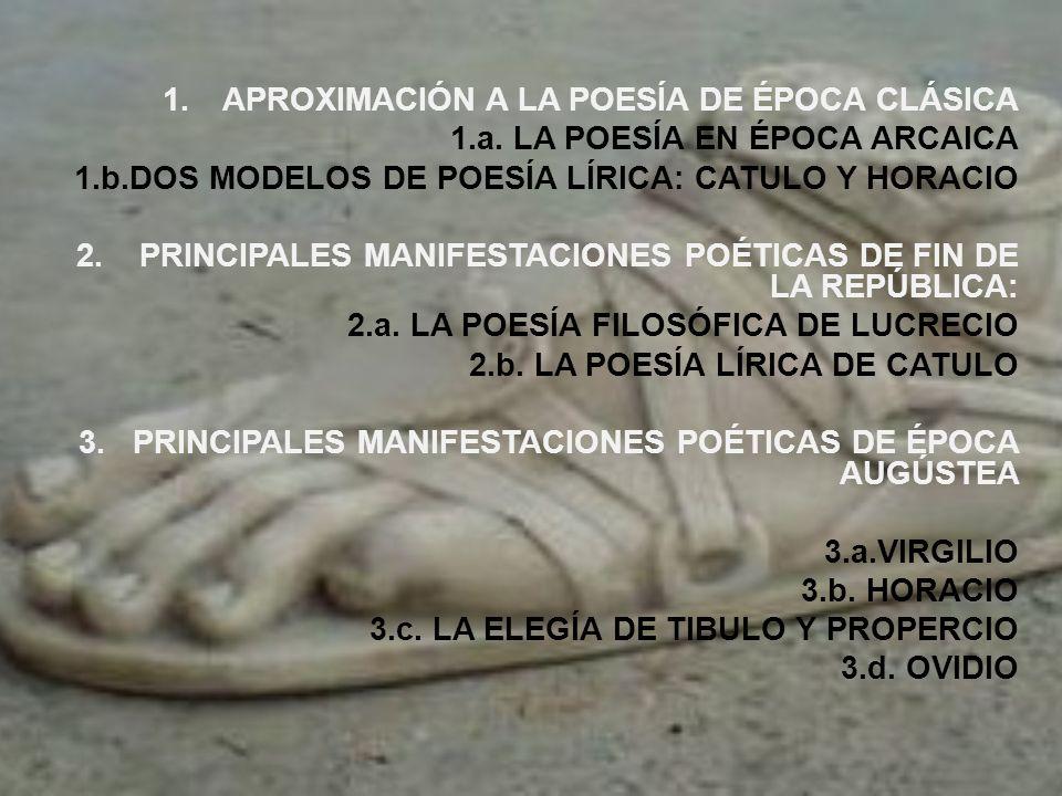 1.APROXIMACIÓN A LA POESÍA DE ÉPOCA CLÁSICA 1.a. LA POESÍA EN ÉPOCA ARCAICA 1.b.DOS MODELOS DE POESÍA LÍRICA: CATULO Y HORACIO 2. PRINCIPALES MANIFEST