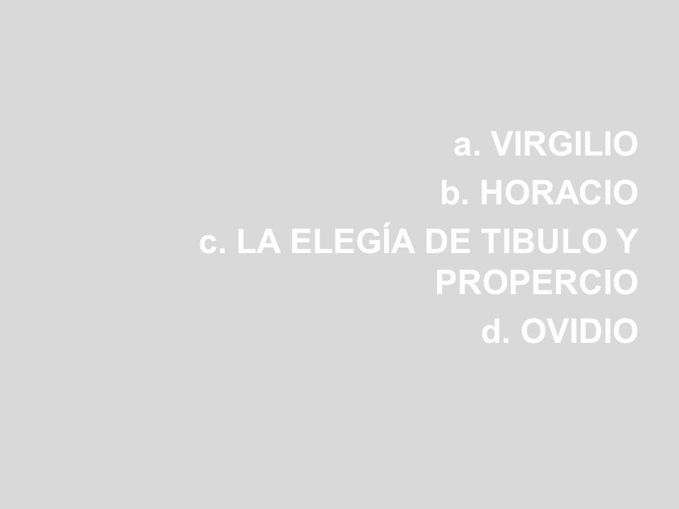 a. VIRGILIO b. HORACIO c. LA ELEGÍA DE TIBULO Y PROPERCIO d. OVIDIO
