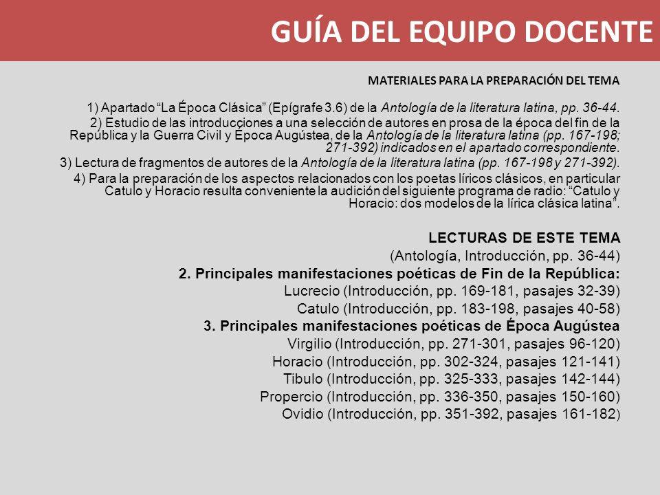 GUÍA DEL EQUIPO DOCENTE MATERIALES PARA LA PREPARACIÓN DEL TEMA 1) Apartado La Época Clásica (Epígrafe 3.6) de la Antología de la literatura latina, p