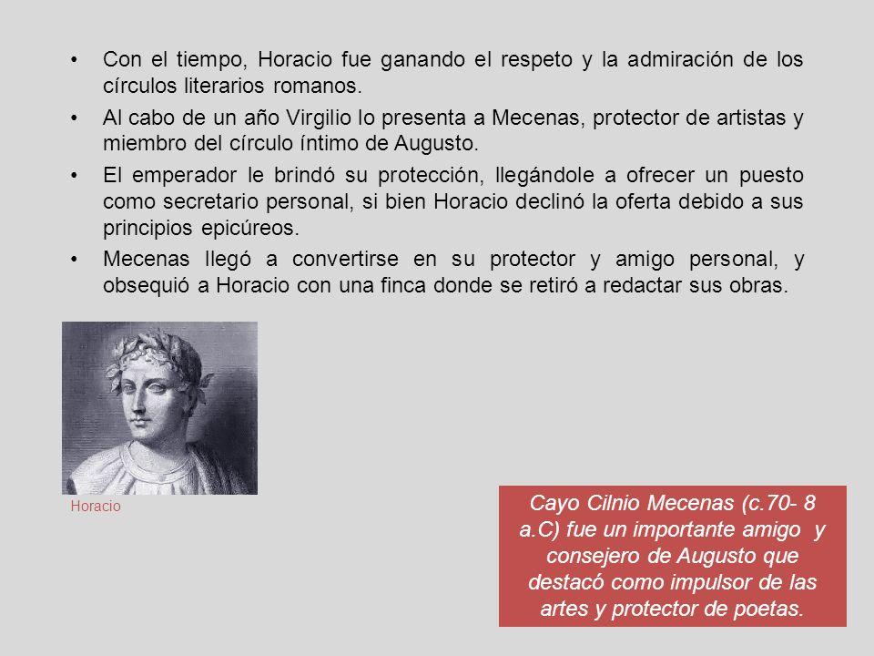 Con el tiempo, Horacio fue ganando el respeto y la admiración de los círculos literarios romanos. Al cabo de un año Virgilio lo presenta a Mecenas, pr