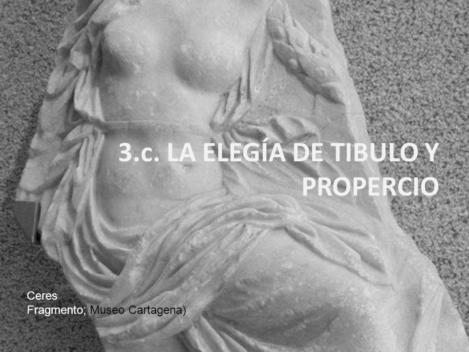 3.c. LA ELEGÍA DE TIBULO Y PROPERCIO Ceres Fragmento; Museo Cartagena)