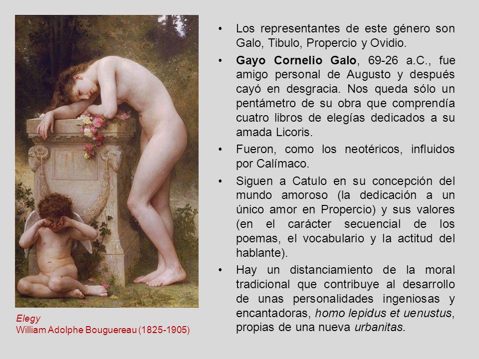 Los representantes de este género son Galo, Tibulo, Propercio y Ovidio. Gayo Cornelio Galo, 69-26 a.C., fue amigo personal de Augusto y después cayó e