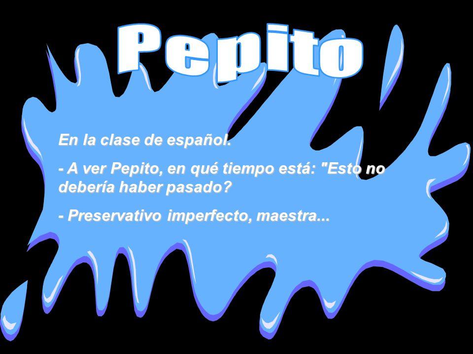 En la clase de español. - A ver Pepito, en qué tiempo está: