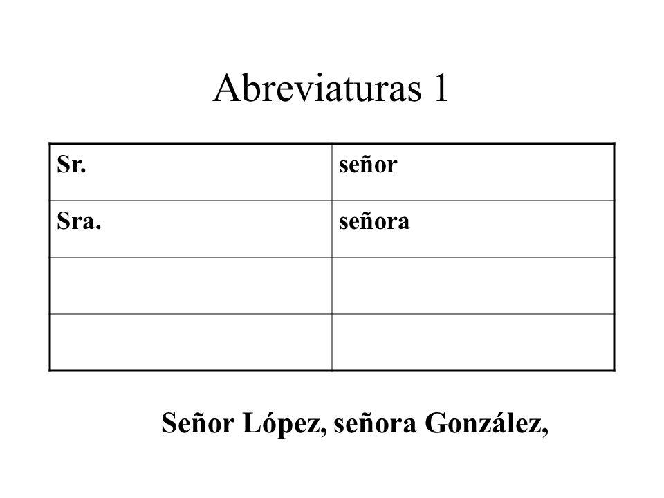 Abreviaturas 1 Sr.señor Sra.señora Señor López, señora González,