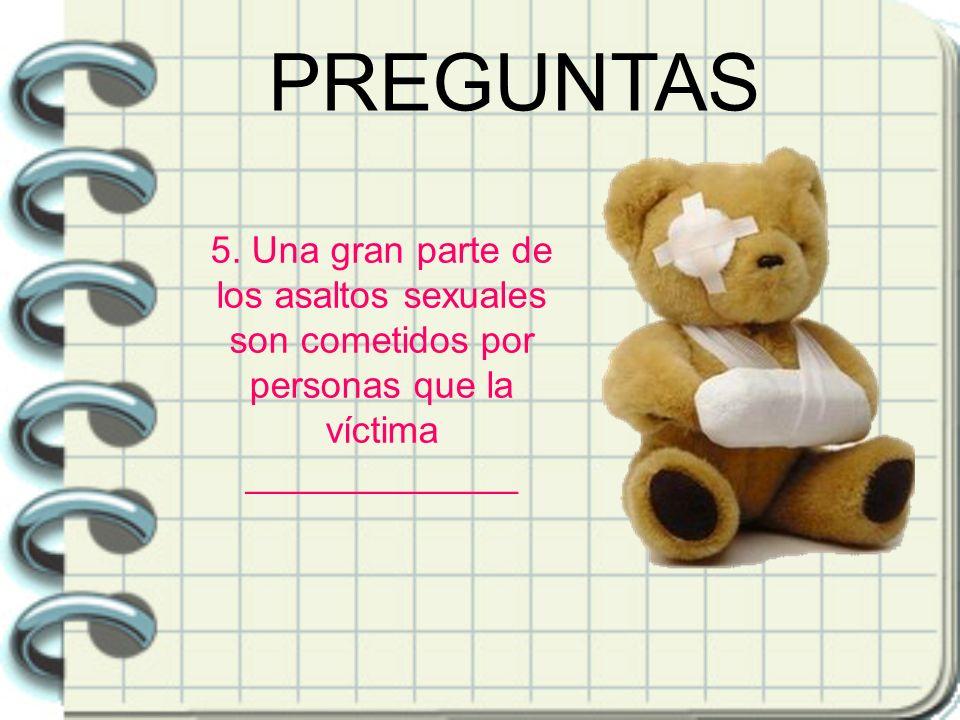 5. Una gran parte de los asaltos sexuales son cometidos por personas que la víctima _____________