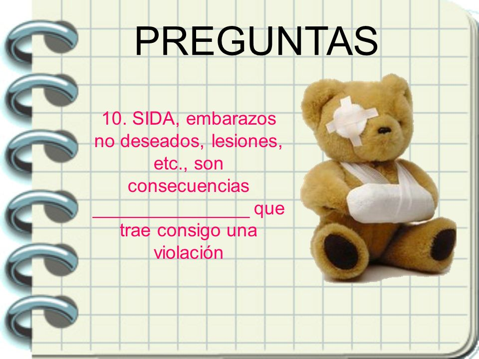 10. SIDA, embarazos no deseados, lesiones, etc., son consecuencias _______________ que trae consigo una violación