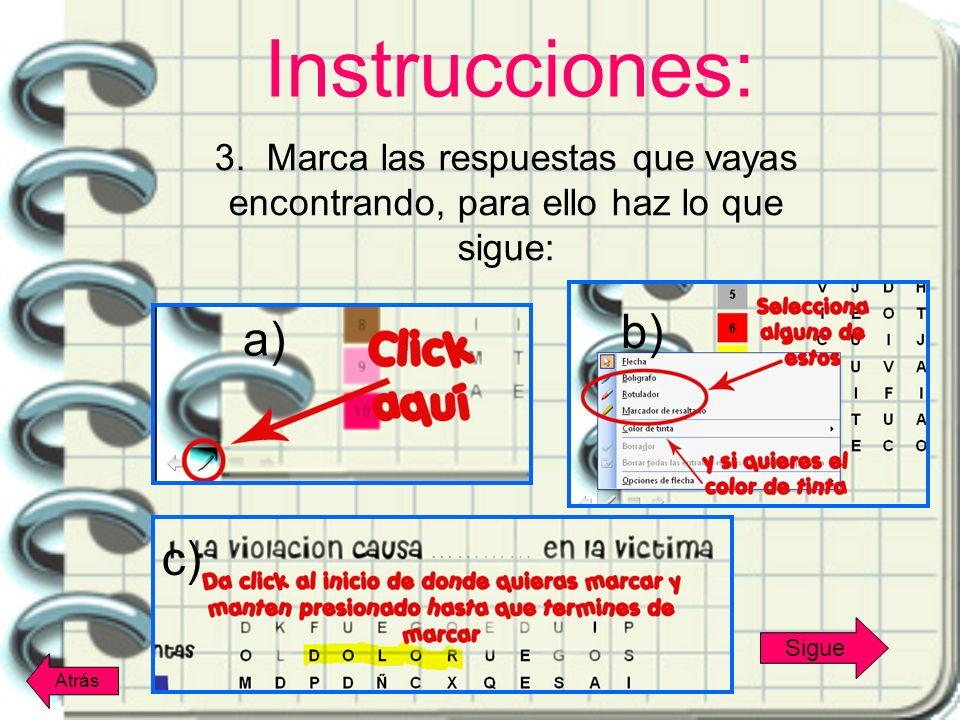 3. Marca las respuestas que vayas encontrando, para ello haz lo que sigue: a) c) Instrucciones: b) Sigue Atrás