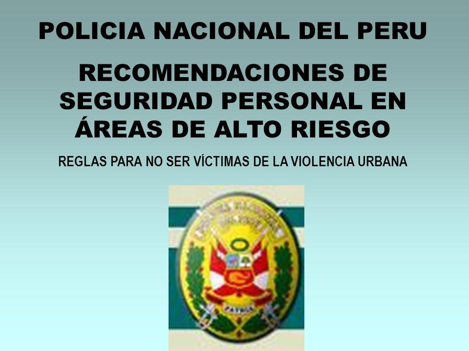 POLICIA NACIONAL DEL PERU RECOMENDACIONES DE SEGURIDAD PERSONAL EN ÁREAS DE ALTO RIESGO REGLAS PARA NO SER VÍCTIMAS DE LA VIOLENCIA URBANA