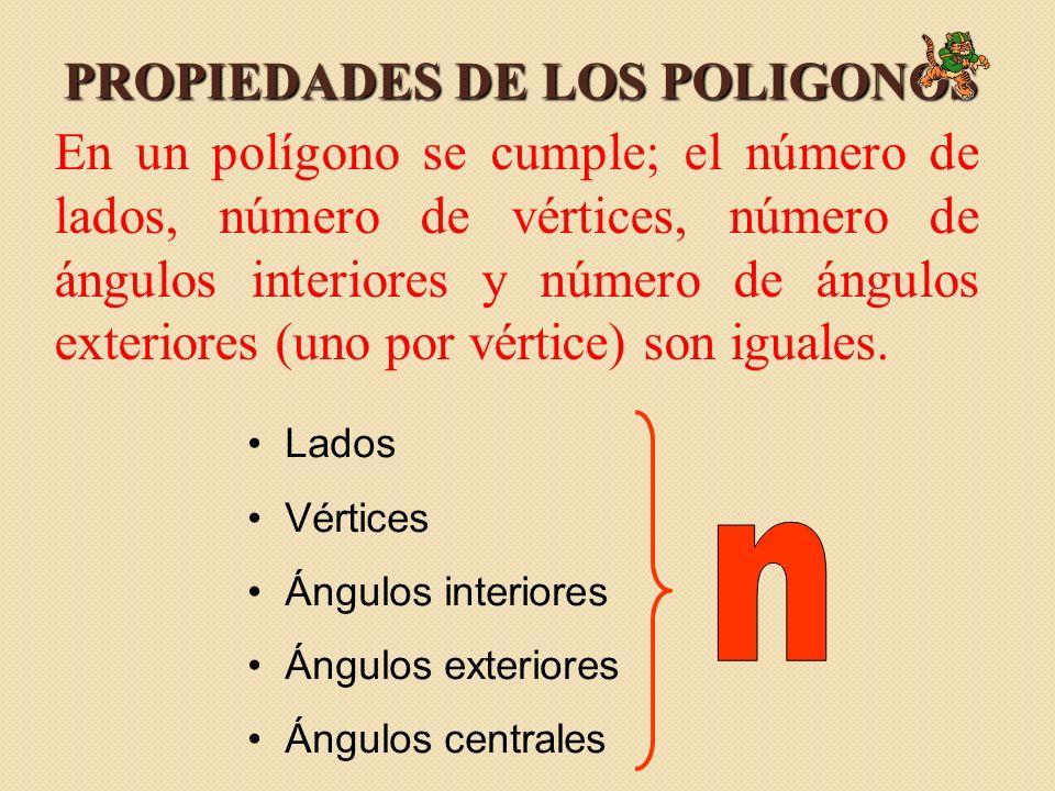 PROPIEDADES DE LOS POLIGONOS En un polígono se cumple; el número de lados, número de vértices, número de ángulos interiores y número de ángulos exteriores (uno por vértice) son iguales.