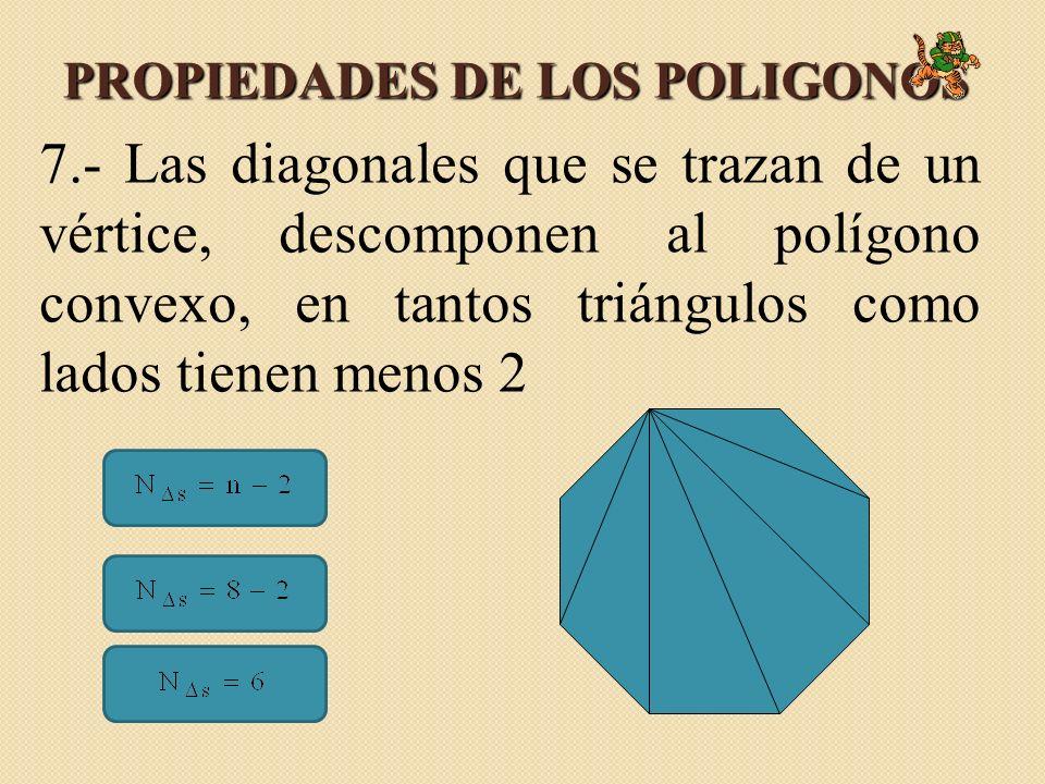 PROPIEDADES DE LOS POLIGONOS 7.- Las diagonales que se trazan de un vértice, descomponen al polígono convexo, en tantos triángulos como lados tienen menos 2