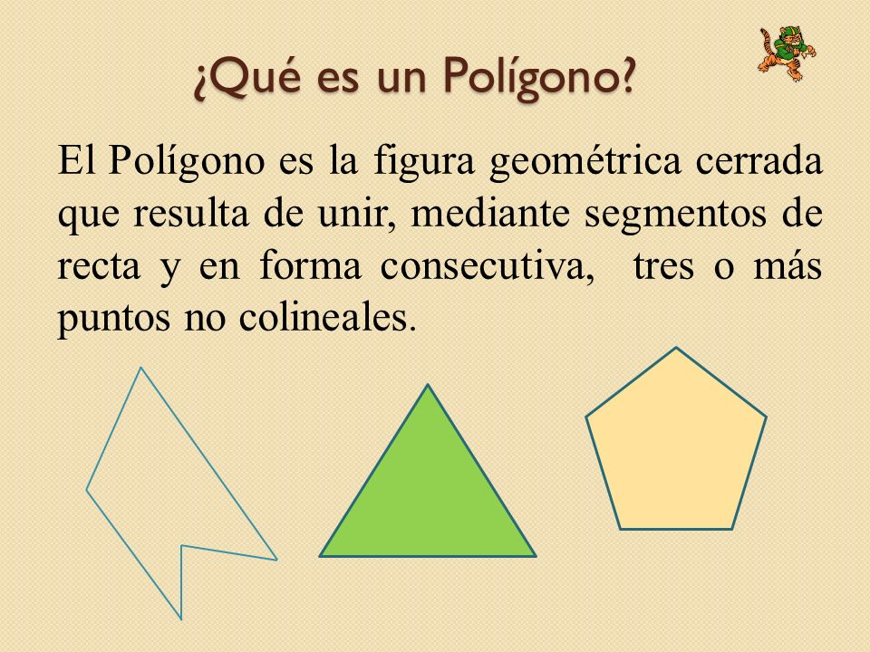 ¿Qué es un Polígono? El Polígono es la figura geométrica cerrada que resulta de unir, mediante segmentos de recta y en forma consecutiva, tres o más p