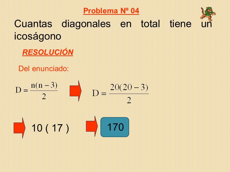 Cuantas diagonales en total tiene un icoságono Del enunciado: Problema Nº 04 RESOLUCIÓN 10 ( 17 ) 170