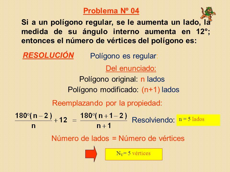 Si a un polígono regular, se le aumenta un lado, la medida de su ángulo interno aumenta en 12°; entonces el número de vértices del polígono es: Resolviendo: n = 5 lados N V = 5 vértices Polígono es regular: Polígono original: n lados Polígono modificado: (n+1) lados Número de lados = Número de vértices Problema Nº 04 Del enunciado: Reemplazando por la propiedad: RESOLUCIÓN