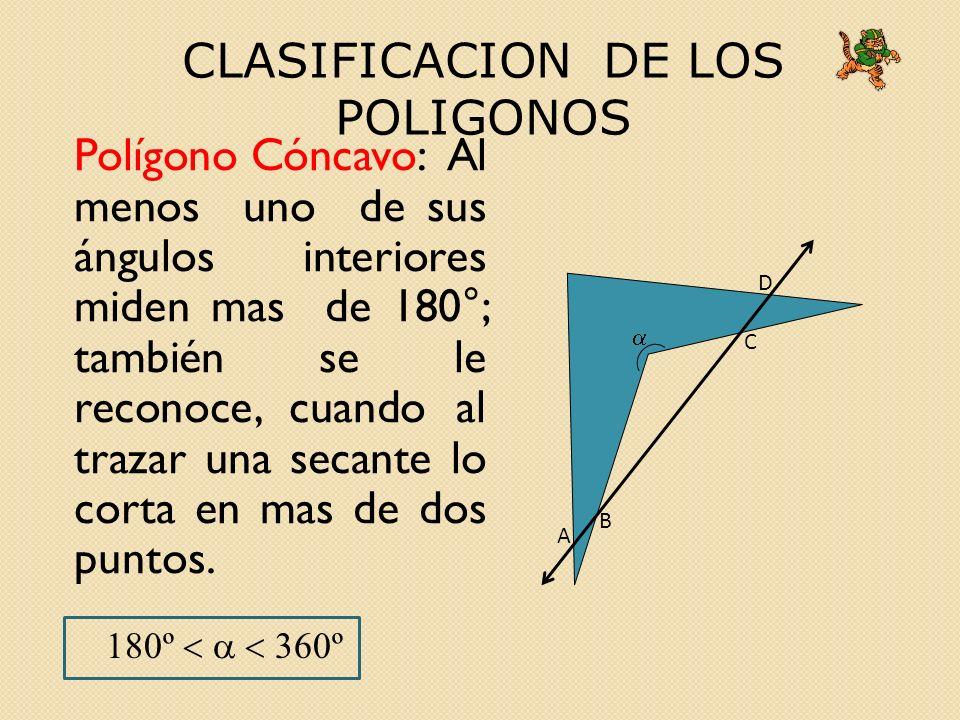Polígono Cóncavo: Al menos uno de sus ángulos interiores miden mas de 180°; también se le reconoce, cuando al trazar una secante lo corta en mas de dos puntos.