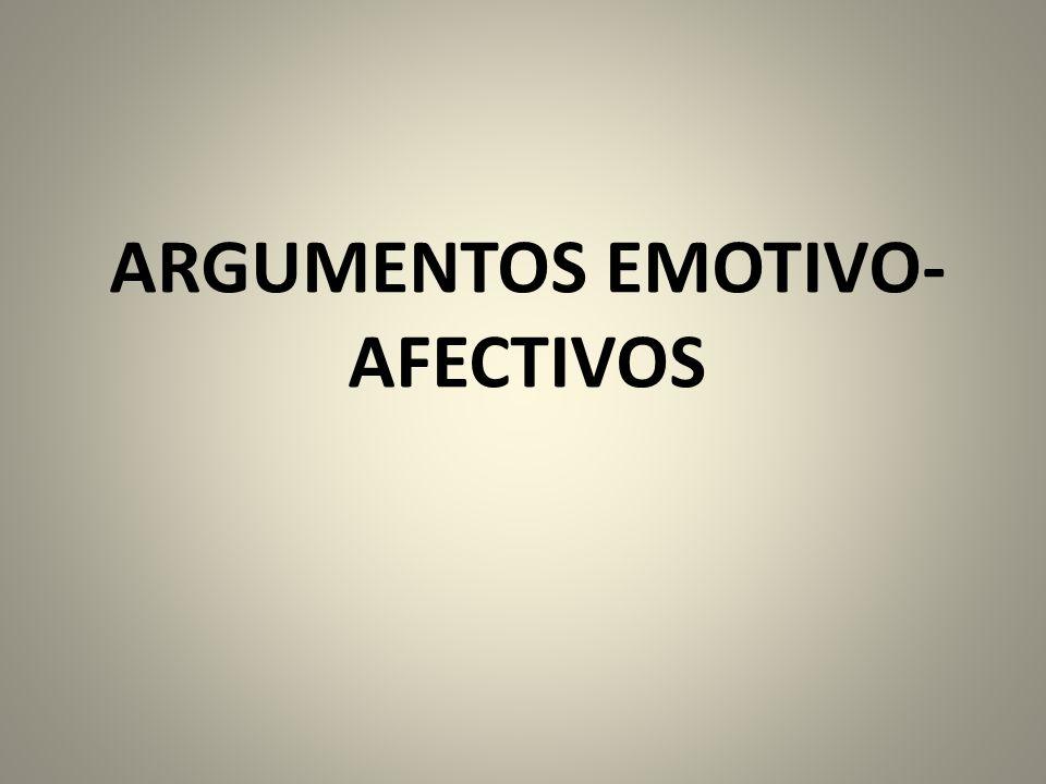 ARGUMENTOS EMOTIVO- AFECTIVOS