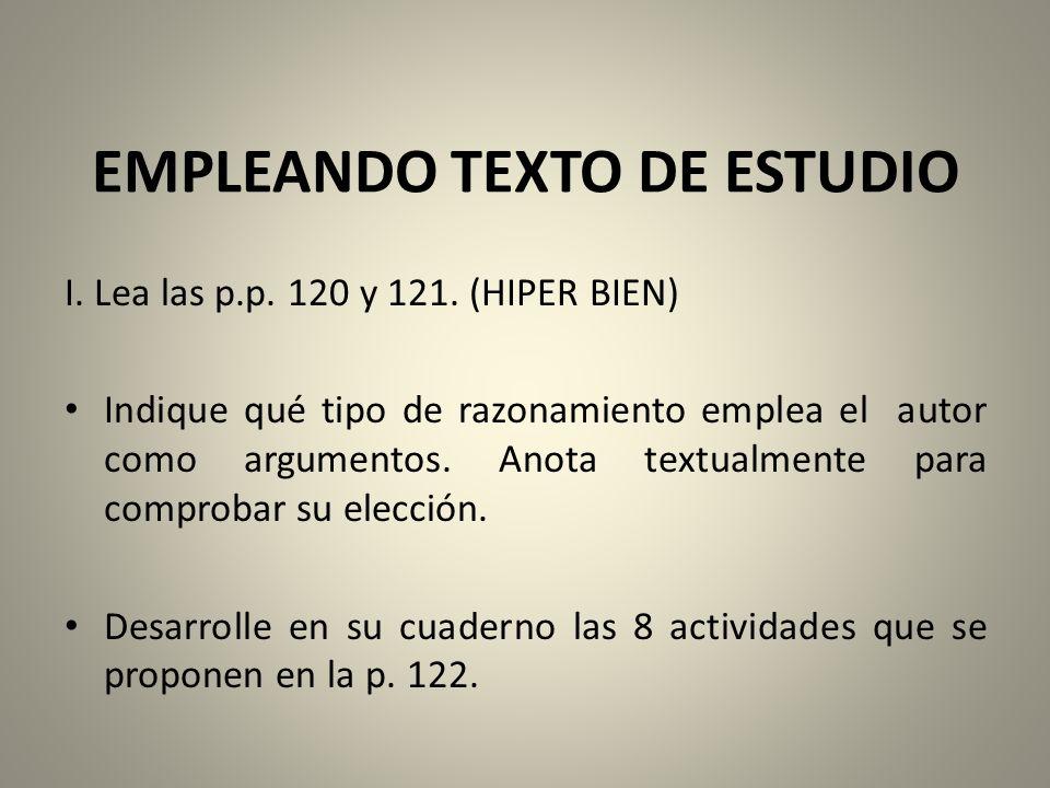 EMPLEANDO TEXTO DE ESTUDIO I. Lea las p.p. 120 y 121. (HIPER BIEN) Indique qué tipo de razonamiento emplea el autor como argumentos. Anota textualment