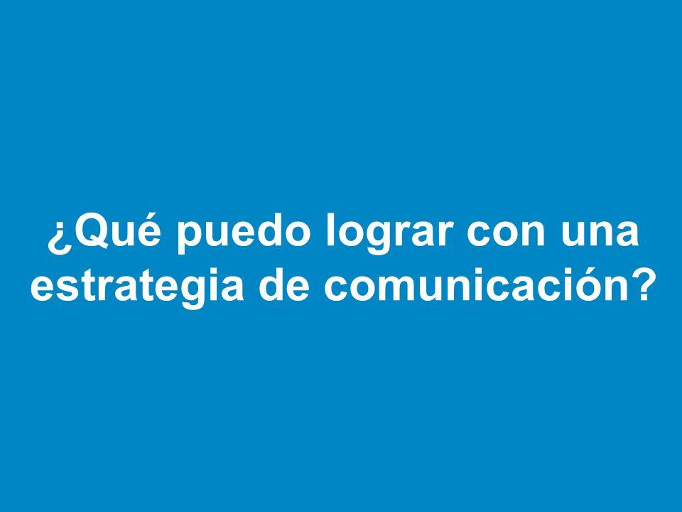 ¿Qué puedo lograr con una estrategia de comunicación