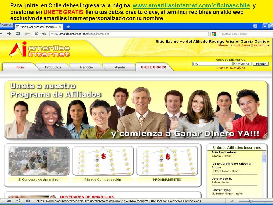 Para unirte en Chile debes ingresar a la página www.amarillasinternet.com/oficinaschile y presionar en UNETE GRATIS, llena tus datos, crea tu clave, al terminar recibirás un sitio web exclusivo de amarillas internet personalizado con tu nombre.